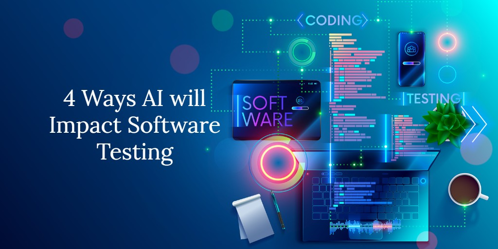 4 Ways AI will Impact Software Testing