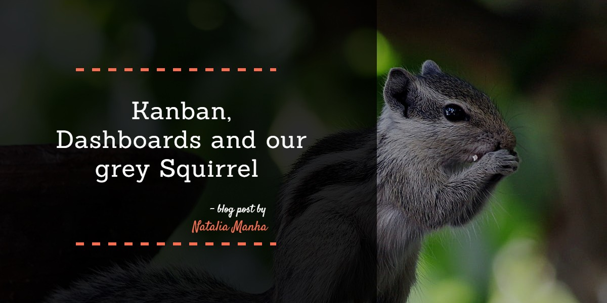 Kanban, Dashboards and our Grey Squirrel 🐿