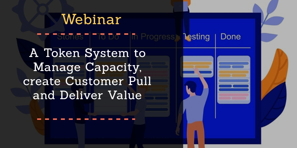 A Token System to Manage Capacity, create Customer Pull and Deliver Value