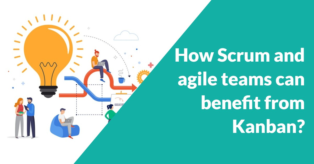 How Scrum and Agile Teams can benefit from Kanban