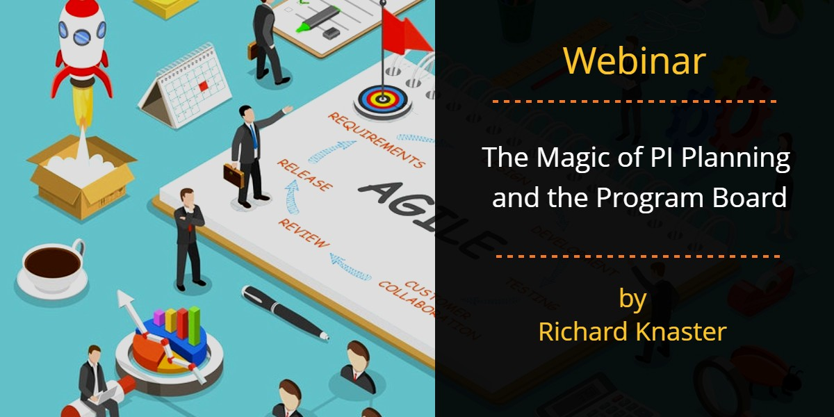 Webinar – The Magic of PI Planning and the Program Board